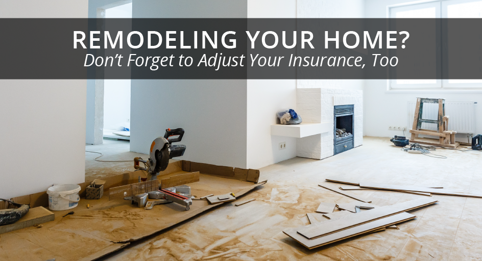 blog image of a home remodel project; blog title: remodeling your home? don't forget to adjust your insurance, too